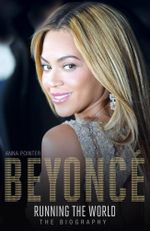 Beyonce : Running the World : The Biography - Anna Pointer