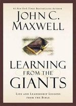 Learning from the Giants : Life and Leadership Lessons from the Bible - John C. Maxwell