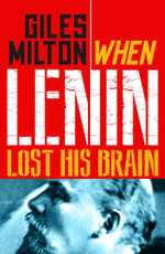 When Lenin Lost his Brain : Fascinating Footnotes from History - Giles Milton