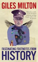 Fascinating Footnotes from History - Giles Milton