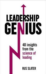 Leadership Genius : 40 Insights from the Science of Leading - Rus Slater