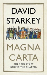 Magna Carta : The True Story Behind the Charter - David Starkey