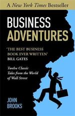 Business Adventures : Twelve Classic Tales from the World of Wall Street - John Brooks