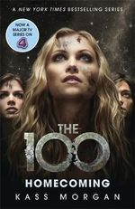 Homecoming : The 100 Series : Book 3 - Kass Morgan