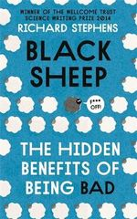 Black Sheep : The Hidden Benefits of Being Bad - Dr. Richard Stephens