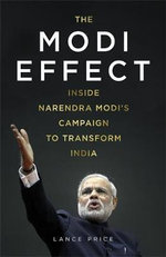 The Modi Effect : Inside Narendra Modi's Campaign to Transform India - Lance Price