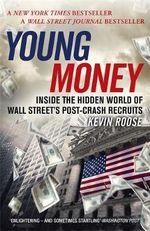 Young Money : Inside the Hidden World of Wall Street's Post-Crash Recruits - Kevin Roose