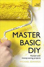 Master Basic DIY : Teach Yourself - DIY Doctor