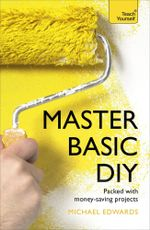 Master Basic DIY : Teach Yourself - Diy Doctor
