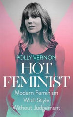 Hot Feminist : Modern Feminism with Syle - Polly Vernon