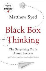 Black Box Thinking : The Surprising Truth About Success - Matthew Syed