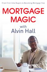 Mortgage Magic with Alvin Hall : From First-time Buyers to Becoming Mortgage-free - Alvin Hall
