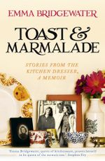 Toast & Marmalade : and Other Stories - Emma Bridgewater