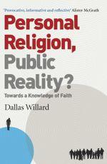 Personal Religion, Public Reality? : Towards a Knowledge of Faith - Dallas Willard