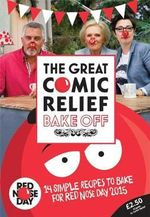 The Great Comic Relief Bake off : 14 Simple Recipes to Bake for Red Nose Day 2015 - Great British Bake Off