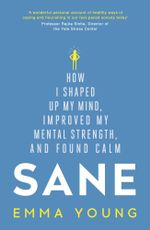 Sane : How I shaped up my mind, improved my mental strength and found calm - Emma Young
