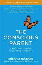The Conscious Parent - Dr. Shefali Tsabary