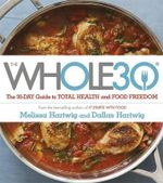 The Whole 30 : The Official 30-Day Guide to Total Health and Food Freedom - Dallas Hartwig