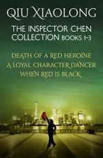 The Inspector Chen Collection 1-3 : Death of a Red Heroine, A Loyal Character Dancer, When Red is Black - Qiu Xiaolong