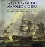 Warships of the Napoleonic Era : Design, Development and Deployment - Robert Gardiner
