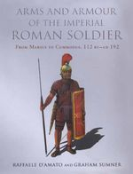 Arms and Armour of the Imperial Roman Soldier - Graham Summer