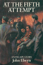 At the Fifth Attempt : An Escape Story - John Elwyn