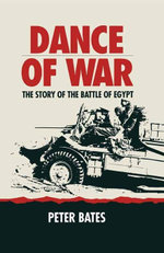 Dance of War : The Story of the Battle of Egypt - Peter Bates