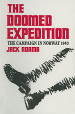The Doomed Expedition : The Campaign in Norway, 1940 - Jack Adams