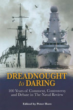 Dreadnought to Daring : 100 Years of Comment, Controversy and Debate in The Naval Review - Peter Hore