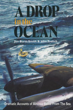 A Drop in the Ocean : Dramatic Accounts of Aircrew Saved From the Sea - Jim Burtt-Smith