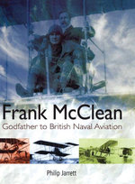 Frank McClean : The Godfather to British Naval Aviation - Philip Jarrett