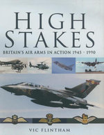 High Stakes : Britain's Air Arms in Action 1945-1990 - Vic Flintham