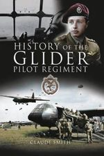 History of the Glider Pilot Regiment - Claude Smith
