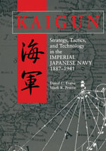 Kaigun : Strategy, Tactics, and Technology in the Imperial Japanese Navy 1887-1941 - David C. Evans
