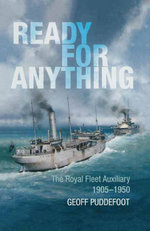 Ready For Anything : The Royal Fleet Auxiliary 1905-1950 - Geoff puddefoot