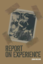 Report on Experience : The Memoir of the Allies War - John Mulgan