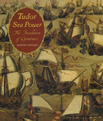 Tudor Sea Power : The Foundation of Greatness - David Childs