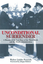 Unconditional Surrender : the Memoir of the Last Days of the Third Reich and the Donitz - Walter Ludde-Neurath