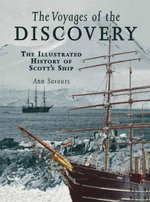 The Voyages of the Discovery : An Illustrated History of Scott's Ship - Ann Savours