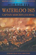 Waterloo 1815 : Captain Mercers Journal - Alexander Cavalié|| Mercer
