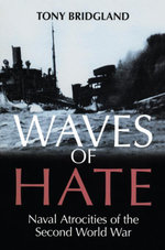Waves of Hate : Naval Atrocities of the Second World War - Tony Bridgland