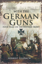 With the German Guns : four years on the western front - Herbert Sulzbach