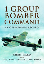 1 Group Bomber Command : An Operational Record - Chris Ward