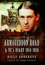 Armageddon Road : A VC's Diary 1914 - 1916 - Billy Congreve