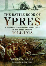 The Battle Book of Ypres : A Reference to Military Operations in the Ypres Salient 1914-18 - Beatrix Brice
