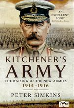 Kitchener's Army : The Raising of the New Armies 1914 - 1916 - Peter Simkins