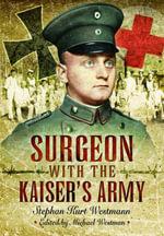 Surgeon with the Kaiser's Army - Stephen Kurt Westmann