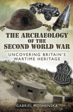 the Archaeology of the Second World War - Gabriel Moshenska