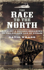 The Race to the North : Rivalry and Record-Breaking in the Golden Age of Stream - David Wragg