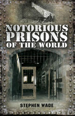 Notorious Prisons of the World - Stephen Ware